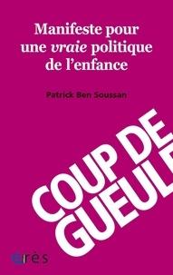 Patrick Ben Soussan - Manifeste pour une vraie politique de l'enfance.