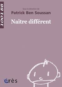 Patrick Ben Soussan et Simone Korff-Sausse - Naître différent.