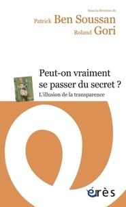 Patrick Ben Soussan et Roland Gori - Peut-on vraiment se passer du secret ? - L'illusion de la transparence.