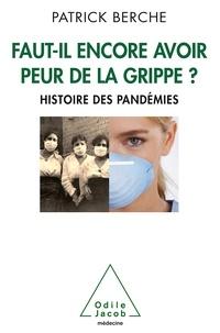 Patrick Berche - Faut-il encore avoir peur de la grippe ? - Histoire des pandémies.