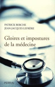 Patrick Berche et Jean-Jacques Lefrère - Gloires et impostures de la médecine.