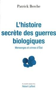 Patrick Berche - L'histoire secrète des guerres biologiques - Mensonges et crimes d'Etat.