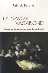 Patrick Berche - Le savoir vagabond - Histoire de l'enseignement de la médecine.