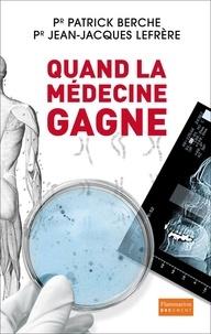 Patrick Berche et Jean-Jacques Lefrère - Quand la médecine gagne.
