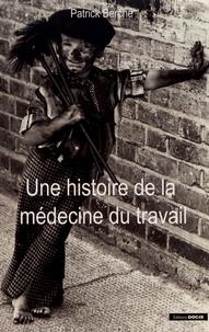 Patrick Berche - Une histoire de la médecine du travail.