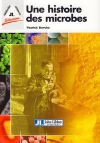 Patrick Berche - Une histoire des microbes.