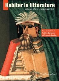 Patrick Bergeron et François Ouellet - Habiter la littérature - Mélanges offerts à Hans-Jürgen Greif.