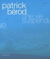 Patrick Bérod - Une vie suspendue - 25 ans de parapente.