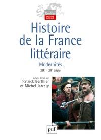 Patrick Berthier et Michel Jarrety - Histoire de la France littéraire - Tome 3, Modernités XIXe et XXe siècles.