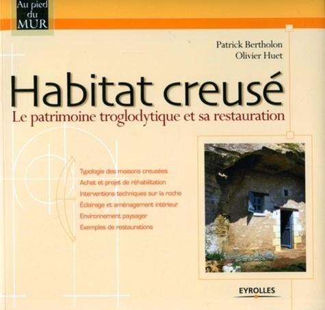 Patrick Bertholon et Olivier Huet - Habitat creusé - Le patrimoine troglodytique et sa restauration.