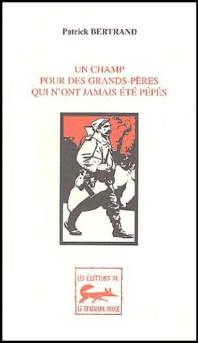 Patrick Bertrand - Un champ pour des grands-pères qui n'ont jamais été pépés (1914-1918).