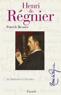 Patrick Besnier - Henri de Régnier - De Mallarmé à l'Art déco.