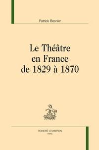 Patrick Besnier - Le théâtre en France de 1829 à 1870.