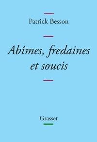 Patrick Besson - Abîmes, fredaines et soucis.