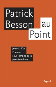 Patrick Besson - Au point - Journal d'un Français sous l'empire de la pensée unique.