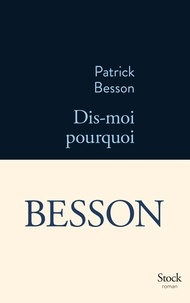 Patrick Besson - Dis-moi pourquoi.