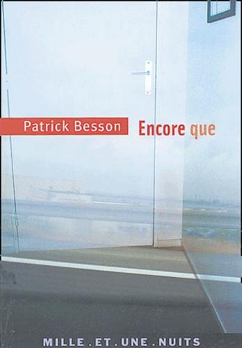 Patrick Besson - Encore que.