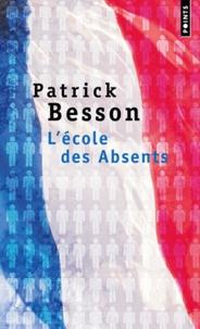 Patrick Besson - L'école des Absents.