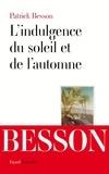 Patrick Besson - L'indulgence du soleil et de l'automne.