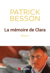 Patrick Besson - La mémoire de Clara.
