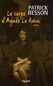 Patrick Besson - Le corps d'Agnès Le Roux.