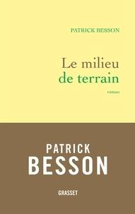 Patrick Besson - Le milieu de terrain.