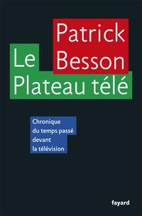 Patrick Besson - Le Plateau télé - Chroniques du temps passé devant la télévision.