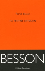 Patrick Besson - Ma rentrée littéraire.