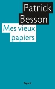 Patrick Besson - Mes vieux papiers.