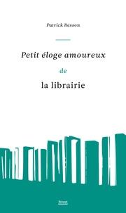 Patrick Besson - Petit éloge amoureux de la librairie.