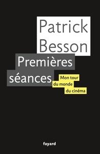 Patrick Besson - Premières séances - Mon tour du monde du cinéma.