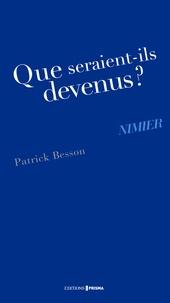 Patrick Besson - Que seraient-ils devenus ? Nimier.