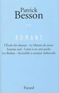 Patrick Besson - Romans - Volume 2 : L'Ecole des absents. La Maison du jeune homme seul. Lettre à un ami perdu. Les Braban. Accessible à certaine mélancolie.