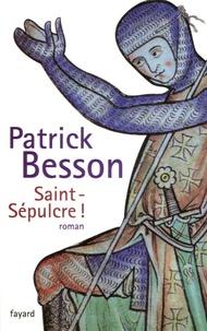 Patrick Besson - Saint-Sépulcre !.