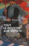 Patrick Besson - Tout le pouvoir aux soviets.