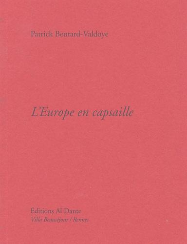 Patrick Beurard-Valdoye - L'Europe en capsaille.