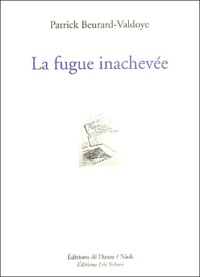 Patrick Beurard-Valdoye - La fugue inachevée.