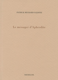Patrick Beurard-Valdoye - Le messager d'Aphrodite.