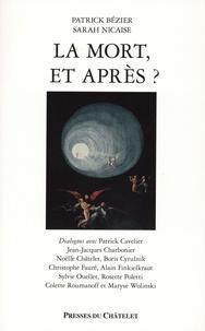Patrick Bézier et Sarah Nicaise - La mort, et après ?.