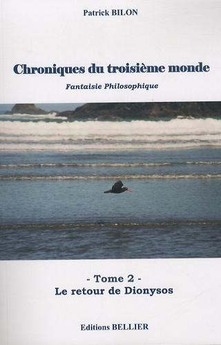 Patrick Bilon - Chroniques du troisième monde - Tome 2, Le retour de Dionysos.