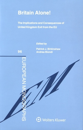 Patrick Birkinshaw et Andrea Biondi - Britain Alone! - The Implications and Consequences of United Kingdom Exit from the EU.