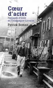 Patrick Boman - Coeur d'acier - Paysages d'hiver en Champagne-Lorraine.