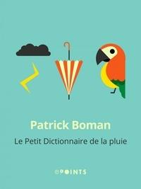 Patrick Boman - Le Petit dictionnaire de la pluie.