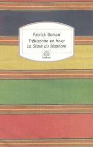 Patrick Boman - Trébizonde en hiver - Suivi de La stase du léophore.