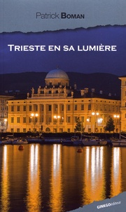 Patrick Boman - Trieste en sa lumière.