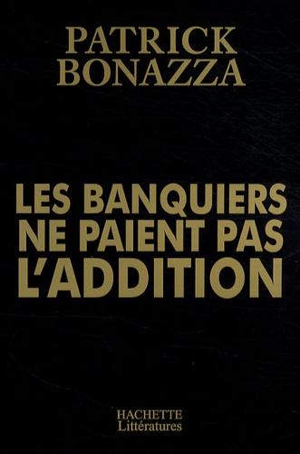 Patrick Bonazza - Les banquiers ne paient pas l'addition.