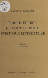 Patrick Bonjour - Écrire, écrire... Et tout le reste n'est que littérature.