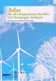 Patrick Borloz et Patrice Gielen - Atlas des développements durables en Champagne-Ardenne.