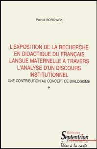 Patrick Borowski - L'exposition de la recherche en didactique du français langue maternelle à travers l'analyse d'un discours institutionnel. - Une contribution au concept de dialogisme.