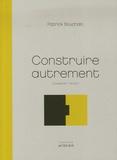 Patrick Bouchain - Construire autrement - Comment faire ?.